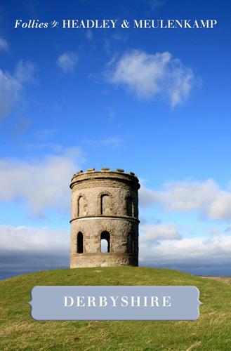 Follies of Derbyshire by Gwyn Headley & Wim Meulenkamp