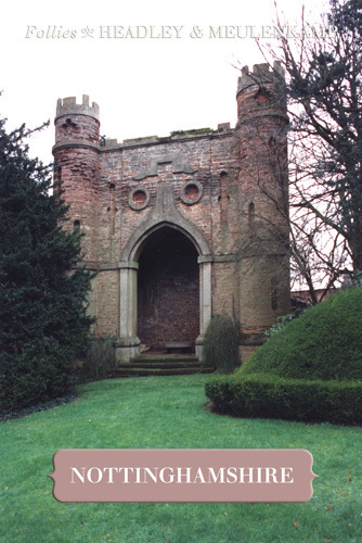 Follies of Nottinghamshire by Gwyn Headley & Wim Meulenkamp
